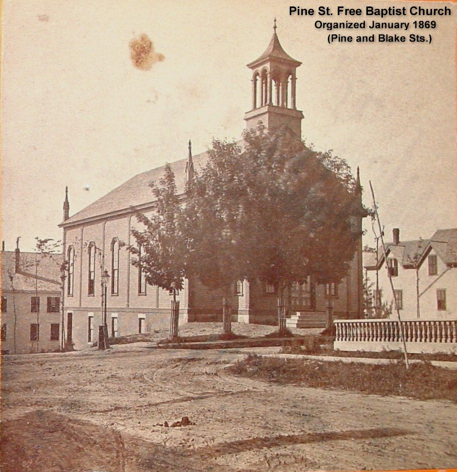 Pine Street Free Baptist Church was located at Pine & Blake Sts. - Organized in January 1869 - Building dedicated December 9, 1869