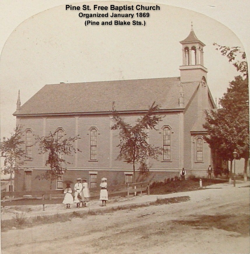Pine Street Free Baptist Church was located at Pine & Blake Sts. Organized in January 1869