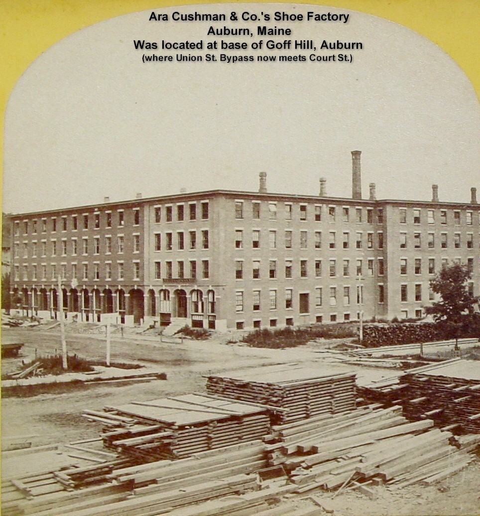 Ara Cushman & Co.'s Shoe Factory, Auburn - Was located at the foot of Goff Hill where the Union St. Bypass meets Court St.